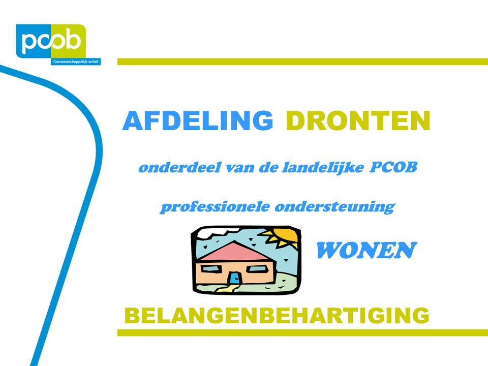 AFDELING DRONTEN onderdeel van de landelijke PCOB professionele ondersteuning WONEN BELANGENBEHARTIGING