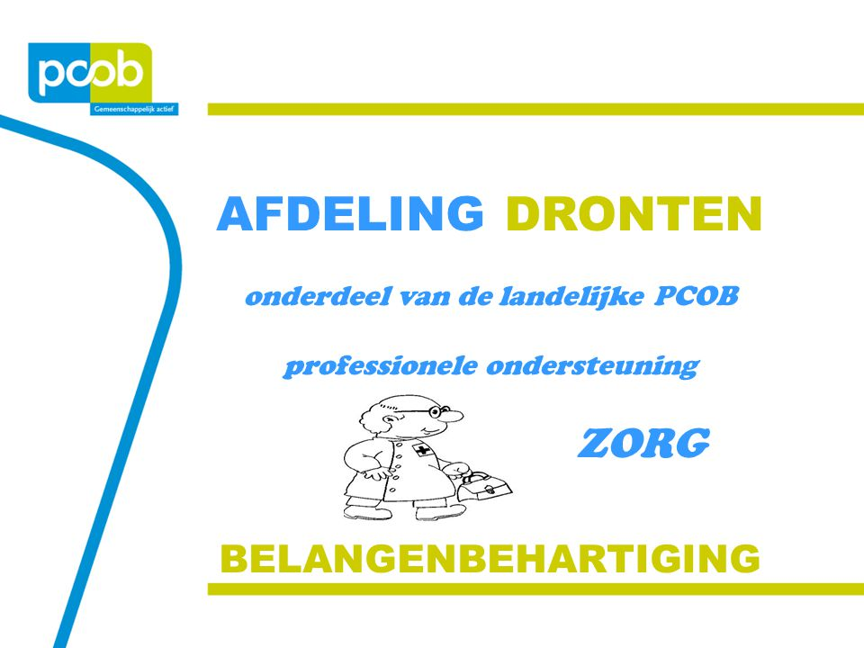 AFDELING DRONTEN onderdeel van de landelijke PCOB professionele ondersteuning ZORG BELANGENBEHARTIGING