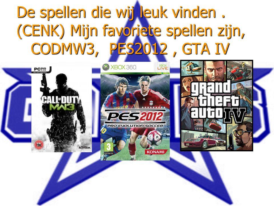De spellen die wij leuk vinden. (CENK) Mijn favoriete spellen zijn, CODMW3, PES2012, GTA IV