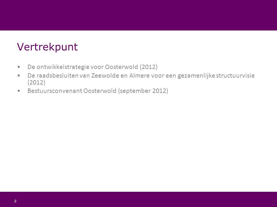 2 Vertrekpunt De ontwikkelstrategie voor Oosterwold (2012) De raadsbesluiten van Zeewolde en Almere voor een gezamenlijke structuurvisie (2012) Bestuu