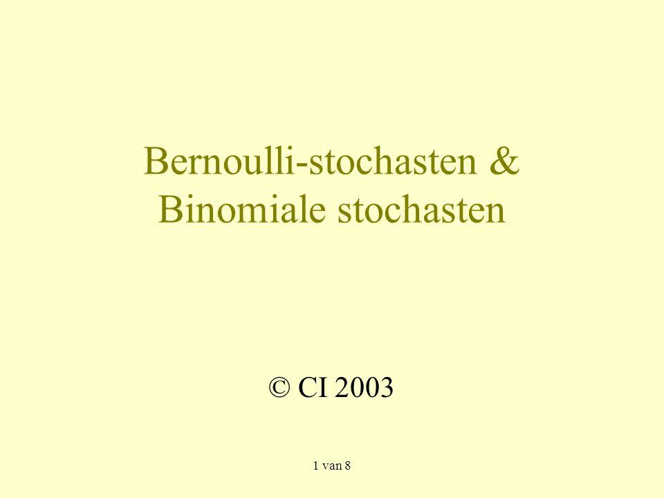 2 van 8 Bernoulli-stochast  Een Bernoulli-stochast is een stochast die alleen de waarden 0 en 1 kan hebben.
