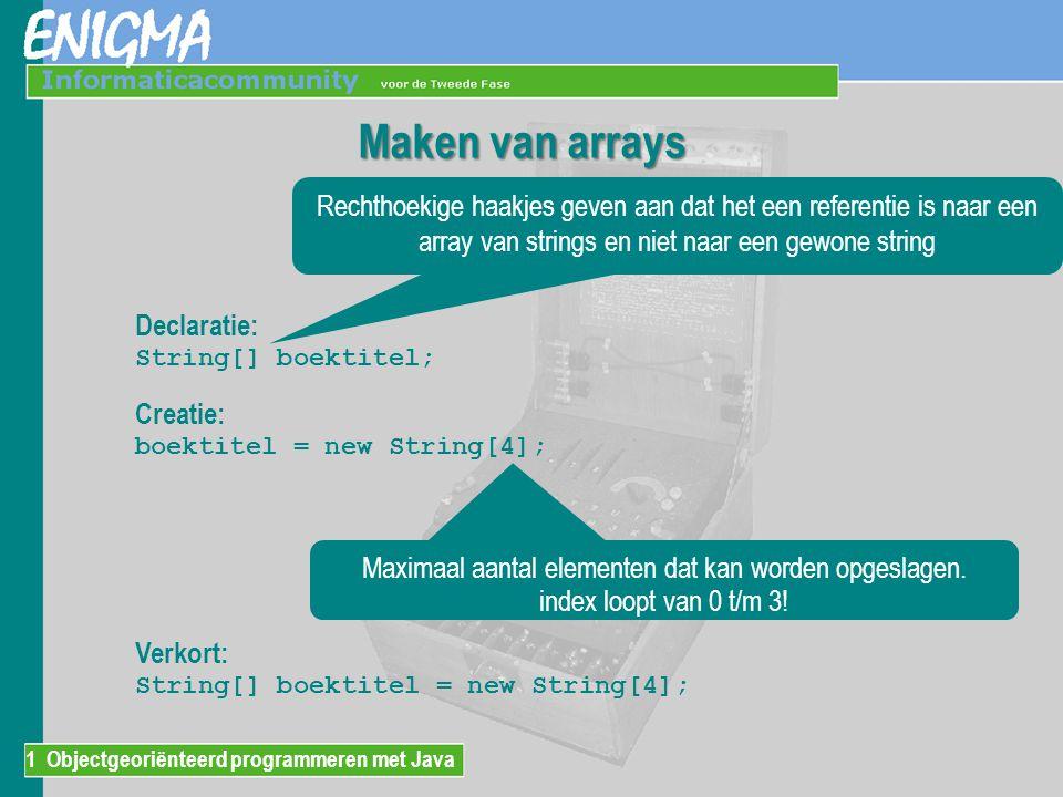 1 Objectgeoriënteerd programmeren met Java Maken van arrays Maximaal aantal elementen dat kan worden opgeslagen. index loopt van 0 t/m 3! Rechthoekige