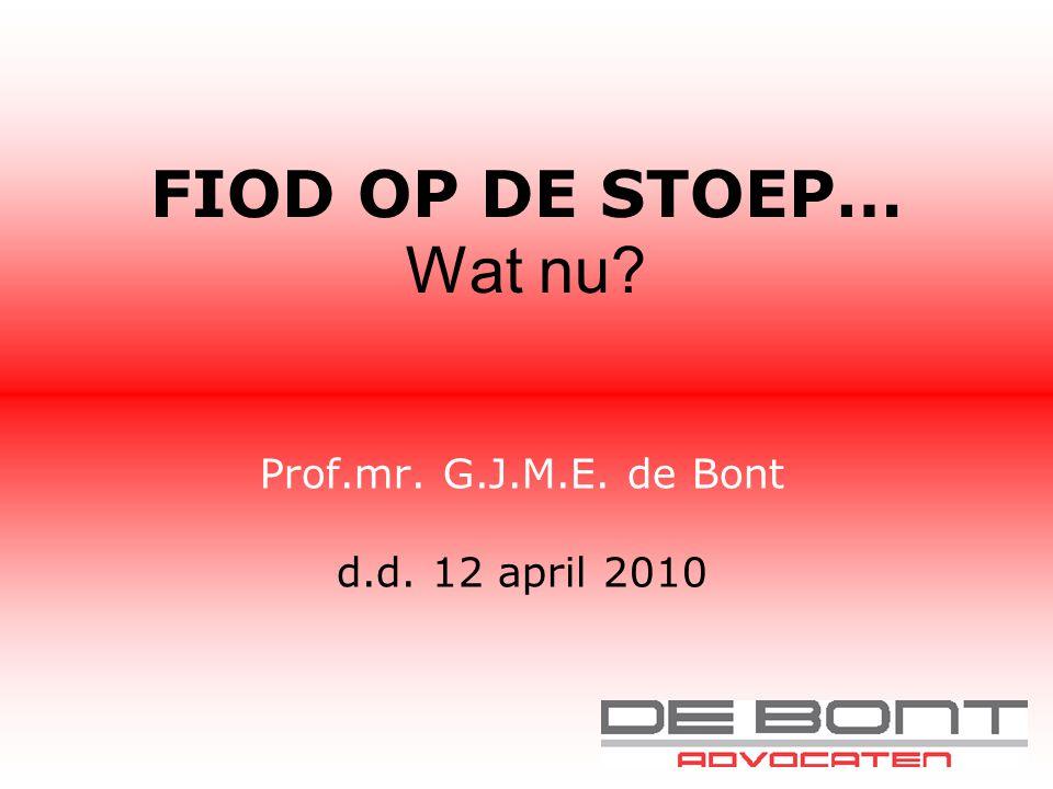 FIOD OP DE STOEP… Wat nu? Prof.mr. G.J.M.E. de Bont d.d. 12 april 2010