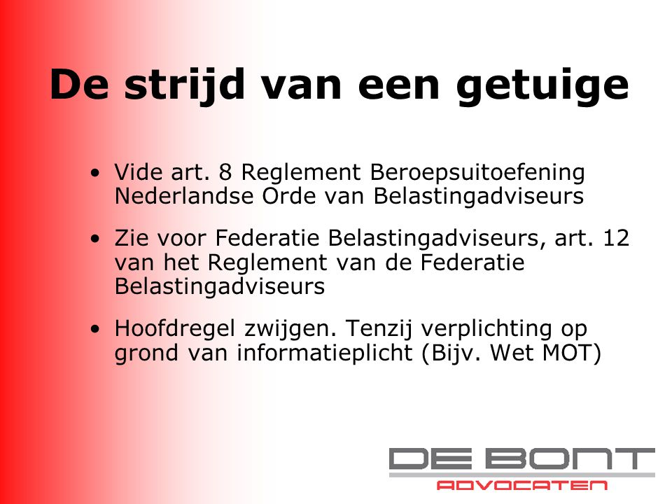 De strijd van een getuige Vide art. 8 Reglement Beroepsuitoefening Nederlandse Orde van Belastingadviseurs Zie voor Federatie Belastingadviseurs, art.