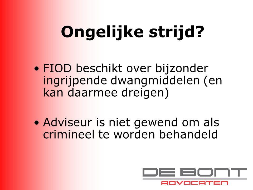 Ongelijke strijd? FIOD beschikt over bijzonder ingrijpende dwangmiddelen (en kan daarmee dreigen) Adviseur is niet gewend om als crimineel te worden b