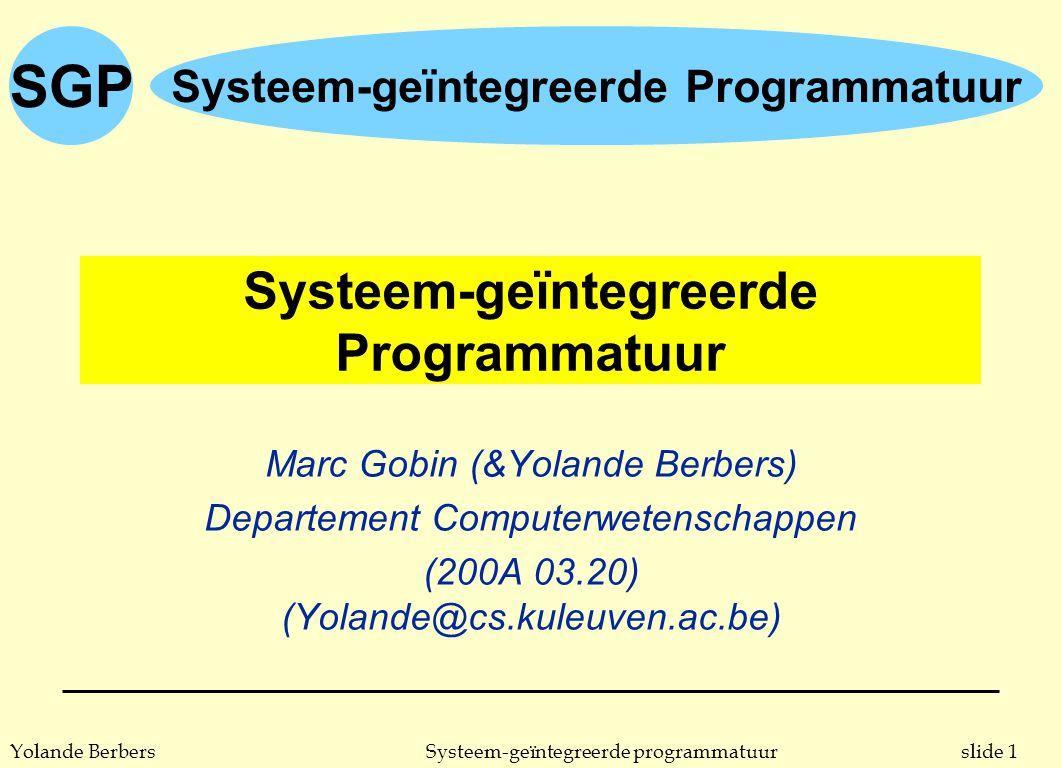 SGP slide 132Systeem-geïntegreerde programmatuurYolande Berbers aparte compilatie n Ada u aparte compilatie is deel van de taal l bibliotheekomgeving is deel van taal l consistentie van specificaties en types gebeurt over bibliotheekeenheden n C u aparte compilatie is geen deel van taal l C-bestand worden apart gecompileerd: object modules l object modules worden gelinked l bij het linken wordt niet gechecked op specificatie- consistentie en types