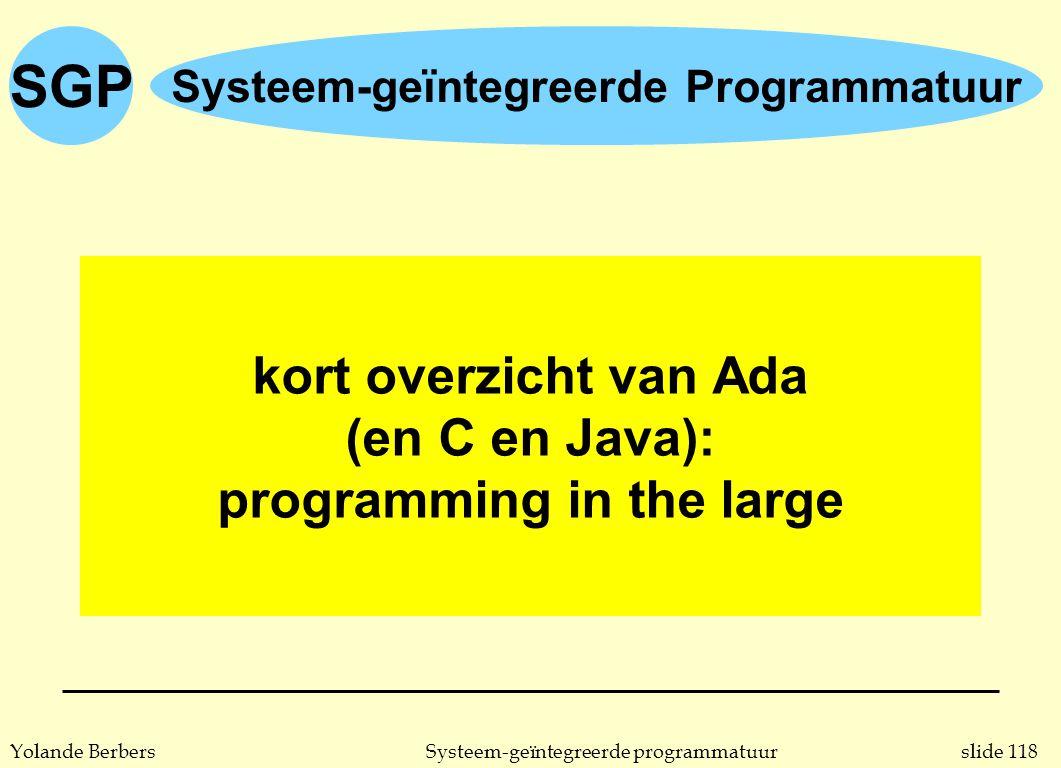 slide 118Systeem-geïntegreerde programmatuurYolande Berbers SGP Systeem-geïntegreerde Programmatuur kort overzicht van Ada (en C en Java): programming in the large