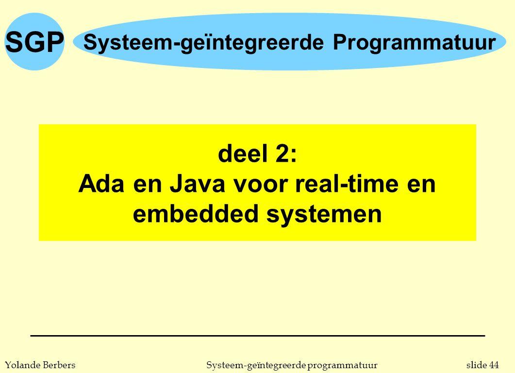 slide 44Systeem-geïntegreerde programmatuurYolande Berbers SGP Systeem-geïntegreerde Programmatuur deel 2: Ada en Java voor real-time en embedded systemen
