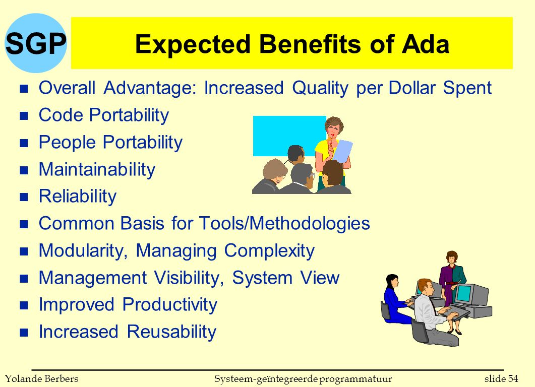 SGP slide 54Systeem-geïntegreerde programmatuurYolande Berbers Expected Benefits of Ada n Overall Advantage: Increased Quality per Dollar Spent n Code