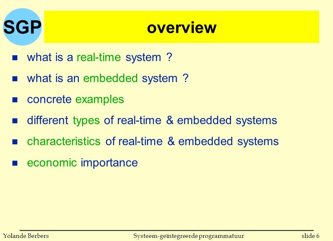SGP slide 87Systeem-geïntegreerde programmatuurYolande Berbers gegevenstypen n Ada is sterk getypeerd: in toekenningen en expressies moeten objecten van hetzelfde type zijn (expliciete conversies zijn mogelijk) n C biedt veel minder type-controle n Java is ook sterk getypeerd gegevenstypen