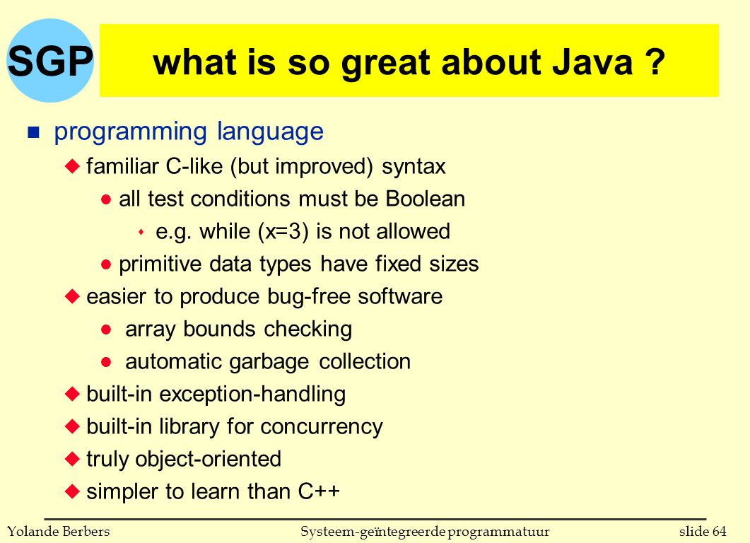 SGP slide 64Systeem-geïntegreerde programmatuurYolande Berbers what is so great about Java ? n programming language u familiar C-like (but improved) s