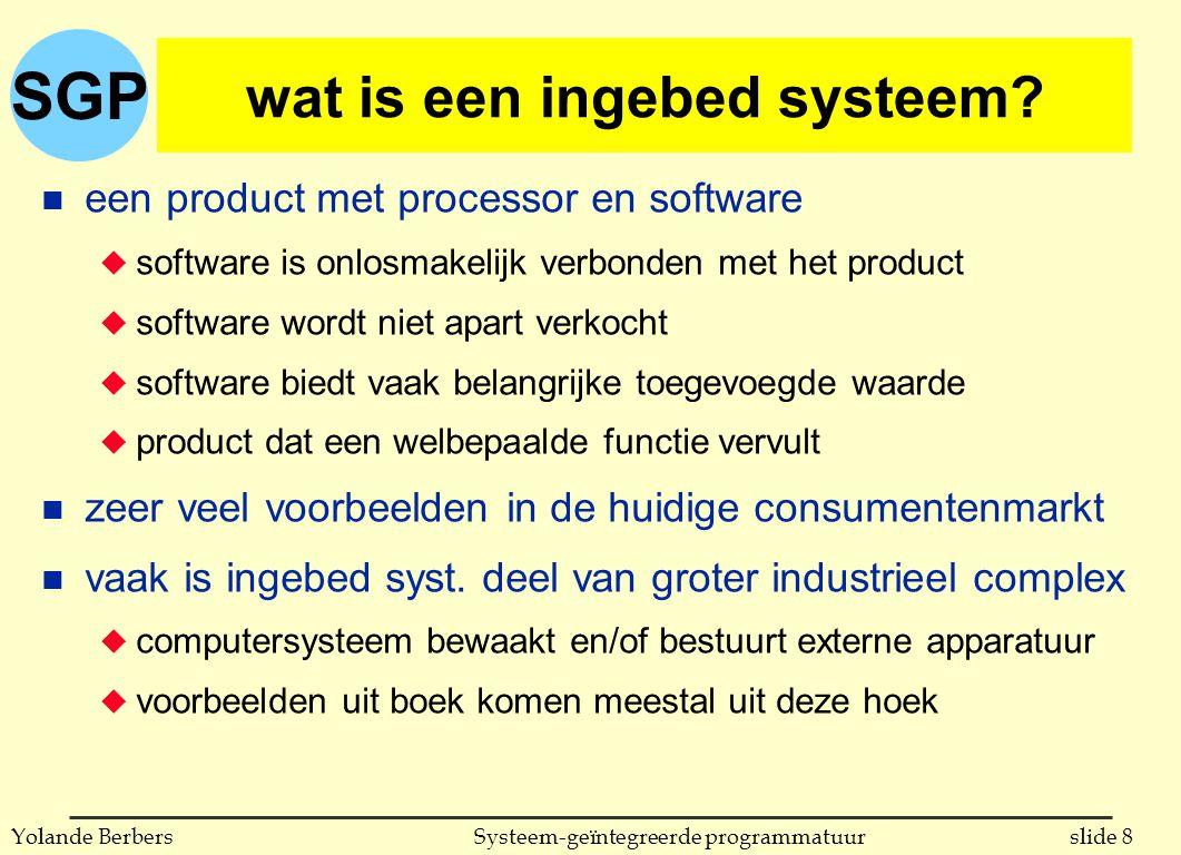 SGP slide 8Systeem-geïntegreerde programmatuurYolande Berbers wat is een ingebed systeem.