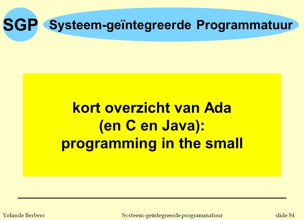 slide 84Systeem-geïntegreerde programmatuurYolande Berbers SGP Systeem-geïntegreerde Programmatuur kort overzicht van Ada (en C en Java): programming in the small