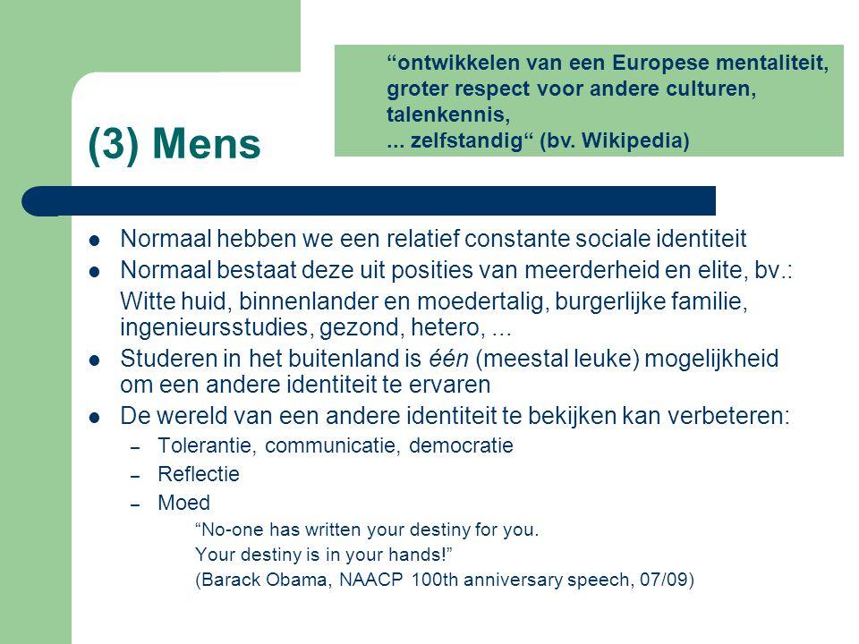 (3) Mens Normaal hebben we een relatief constante sociale identiteit Normaal bestaat deze uit posities van meerderheid en elite, bv.: Witte huid, binn