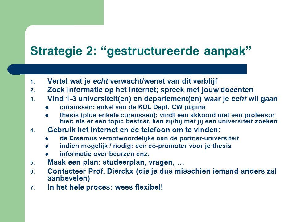"""Strategie 2: """"gestructureerde aanpak"""" 1. Vertel wat je echt verwacht/wenst van dit verblijf 2. Zoek informatie op het Internet; spreek met jouw docent"""