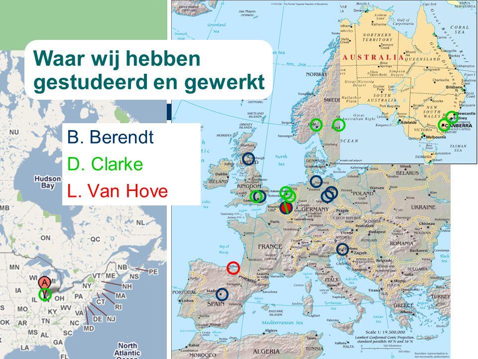 Waar wij hebben gestudeerd en gewerkt B. Berendt D. Clarke L. Van Hove