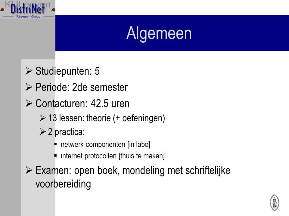 Algemeen  Studiepunten: 5  Periode: 2de semester  Contacturen: 42.5 uren  13 lessen: theorie (+ oefeningen)  2 practica:  netwerk componenten [in labo]  internet protocollen [thuis te maken]  Examen: open boek, mondeling met schriftelijke voorbereiding