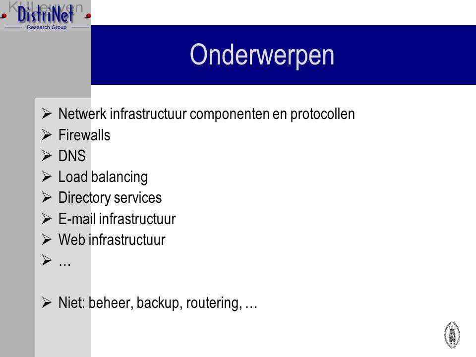 Onderwerpen  Netwerk infrastructuur componenten en protocollen  Firewalls  DNS  Load balancing  Directory services  E-mail infrastructuur  Web infrastructuur  …  Niet: beheer, backup, routering, …