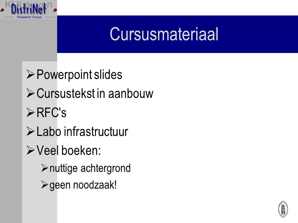 Cursusmateriaal  Powerpoint slides  Cursustekst in aanbouw  RFC s  Labo infrastructuur  Veel boeken:  nuttige achtergrond  geen noodzaak!