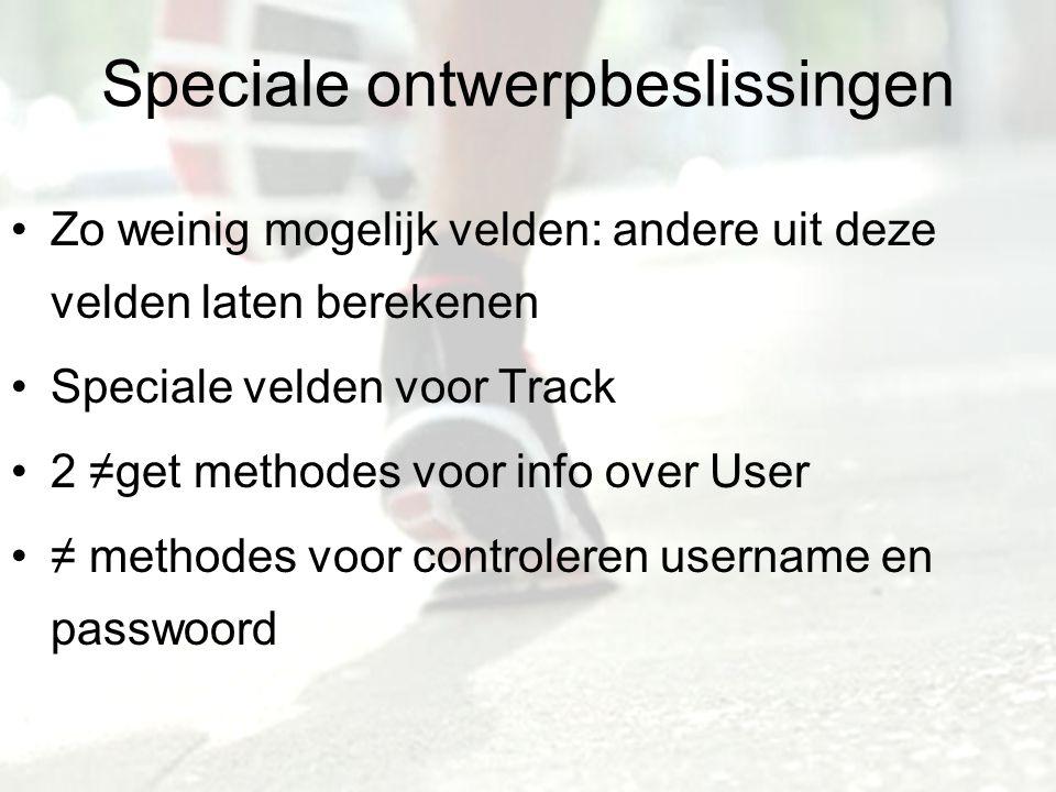 Speciale ontwerpbeslissingen Zo weinig mogelijk velden: andere uit deze velden laten berekenen Speciale velden voor Track 2 ≠get methodes voor info over User ≠ methodes voor controleren username en passwoord