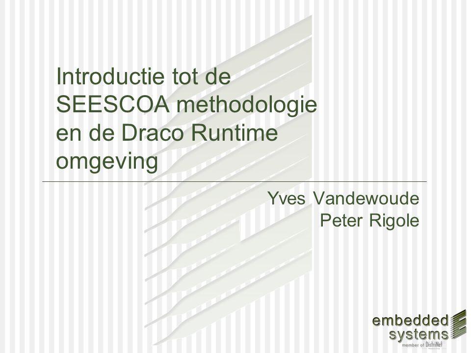 Introductie tot de SEESCOA methodologie en de Draco Runtime omgeving Yves Vandewoude Peter Rigole