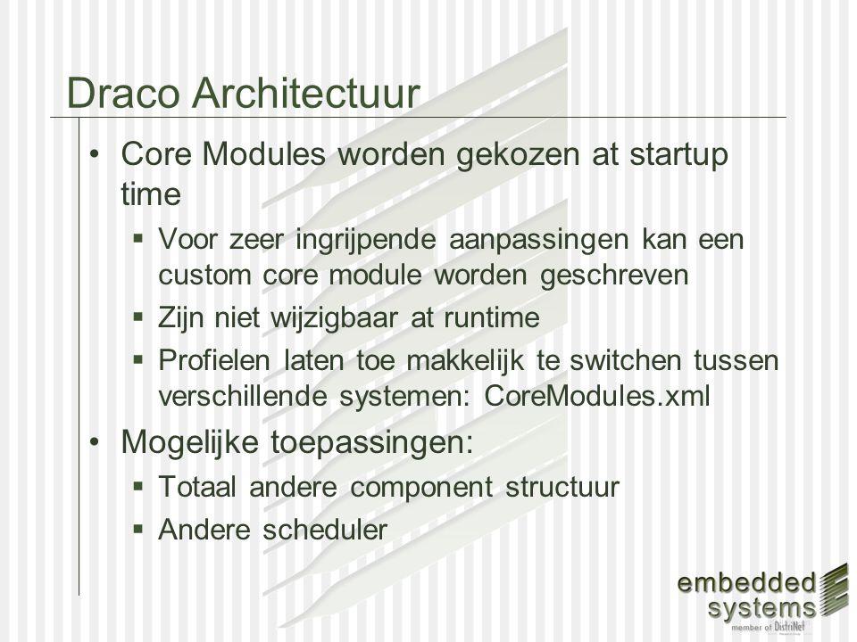 Core Modules worden gekozen at startup time  Voor zeer ingrijpende aanpassingen kan een custom core module worden geschreven  Zijn niet wijzigbaar at runtime  Profielen laten toe makkelijk te switchen tussen verschillende systemen: CoreModules.xml Mogelijke toepassingen:  Totaal andere component structuur  Andere scheduler