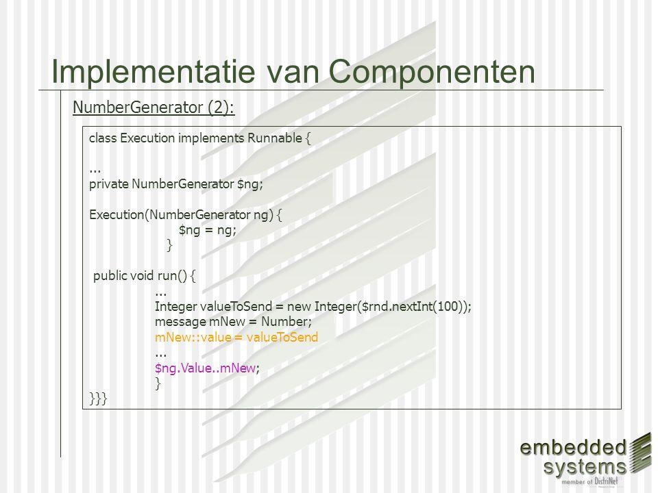 Implementatie van Componenten class Execution implements Runnable {...