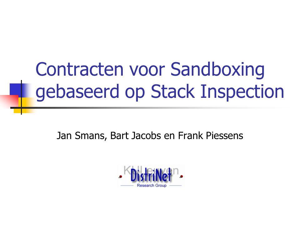 Contracten voor Sandboxing gebaseerd op Stack Inspection Jan Smans, Bart Jacobs en Frank Piessens