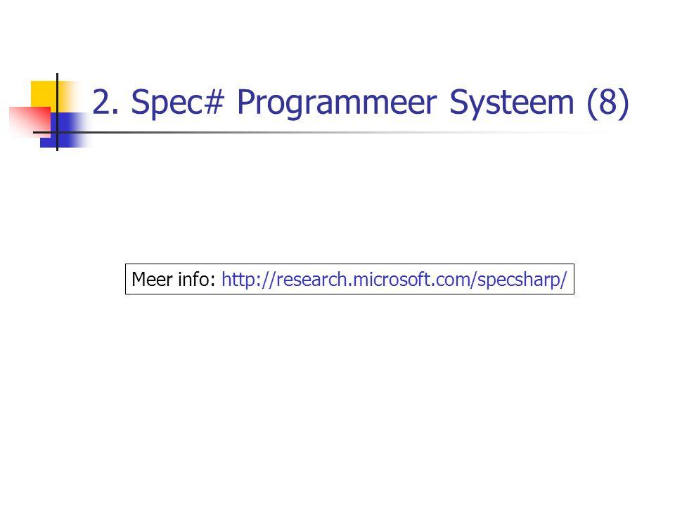 2. Spec# Programmeer Systeem (8) Meer info: http://research.microsoft.com/specsharp/