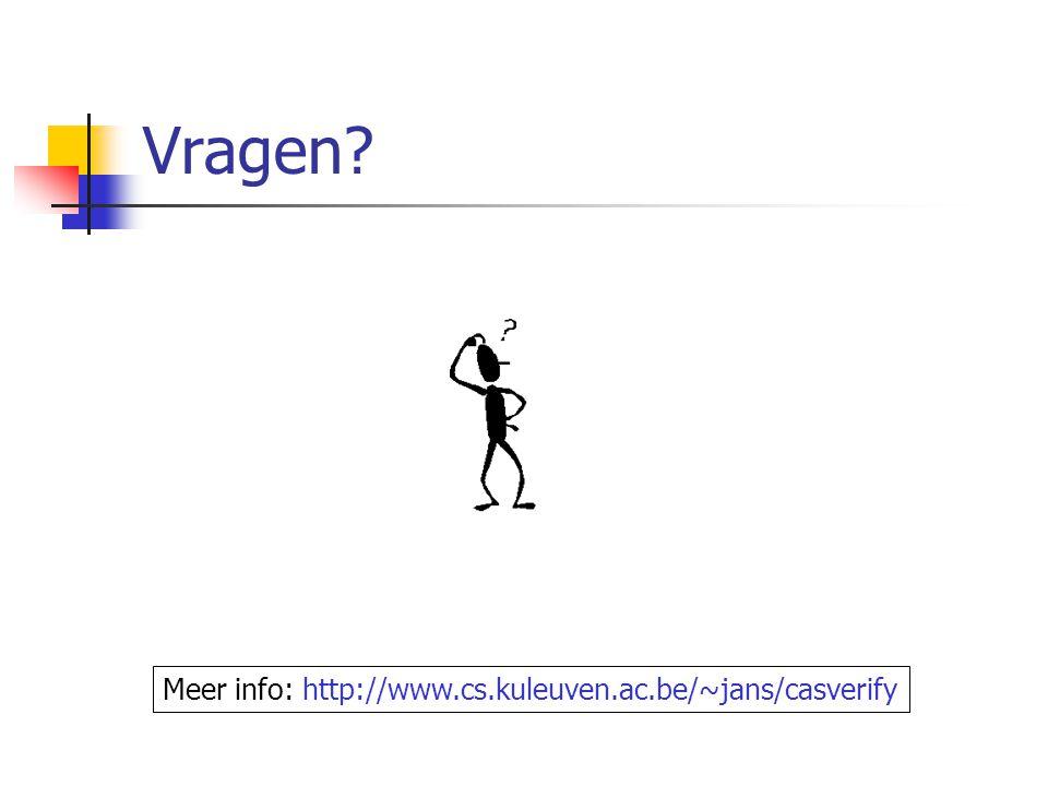 Vragen Meer info: http://www.cs.kuleuven.ac.be/~jans/casverify