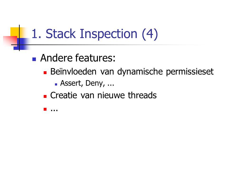 1. Stack Inspection (4) Andere features: Beïnvloeden van dynamische permissieset Assert, Deny,... Creatie van nieuwe threads...