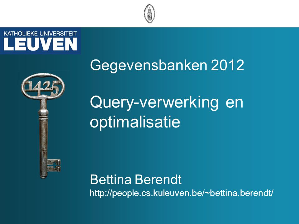 Gegevensbanken 2012 Query-verwerking en optimalisatie Bettina Berendt http://people.cs.kuleuven.be/~bettina.berendt/