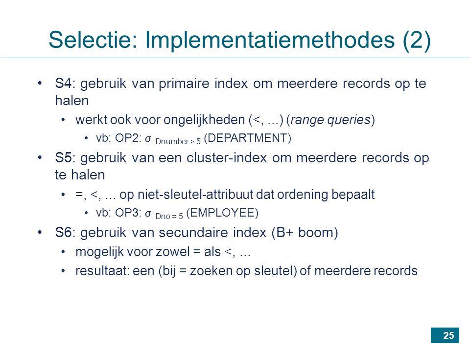 25 S4: gebruik van primaire index om meerdere records op te halen werkt ook voor ongelijkheden (<,...) (range queries) vb: OP2:  Dnumber > 5 (DEPARTMENT) S5: gebruik van een cluster-index om meerdere records op te halen =, <,...