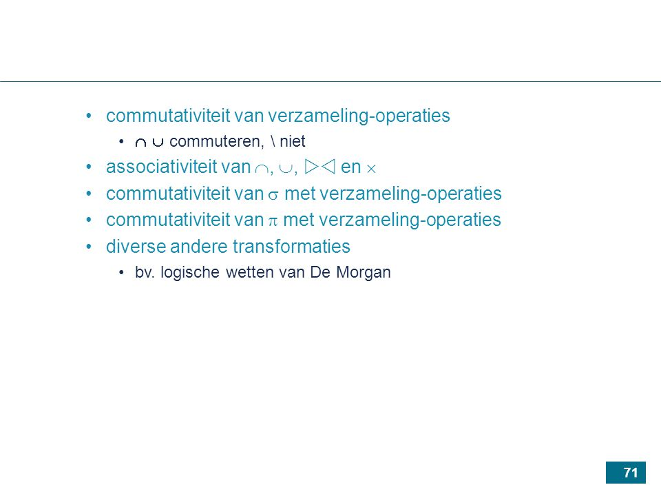 71 commutativiteit van verzameling-operaties   commuteren, \ niet associativiteit van , ,  en  commutativiteit van  met verzameling-operaties commutativiteit van  met verzameling-operaties diverse andere transformaties bv.