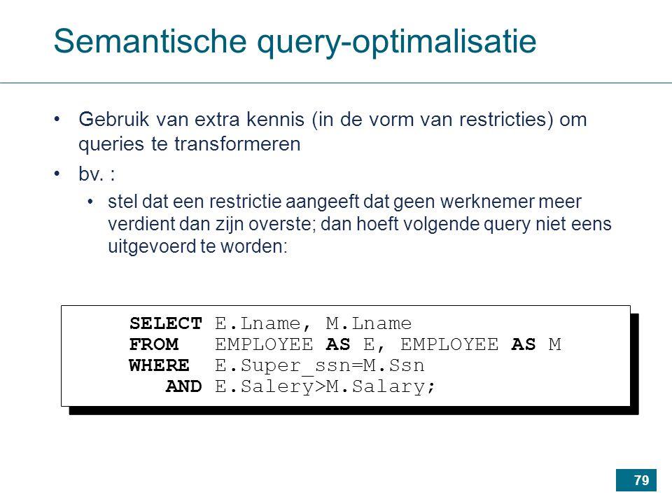 79 Gebruik van extra kennis (in de vorm van restricties) om queries te transformeren bv.