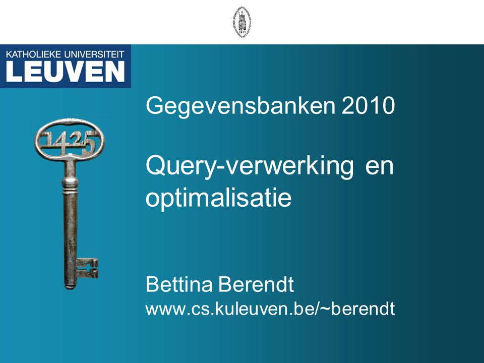 Gegevensbanken 2010 Query-verwerking en optimalisatie Bettina Berendt www.cs.kuleuven.be/~berendt