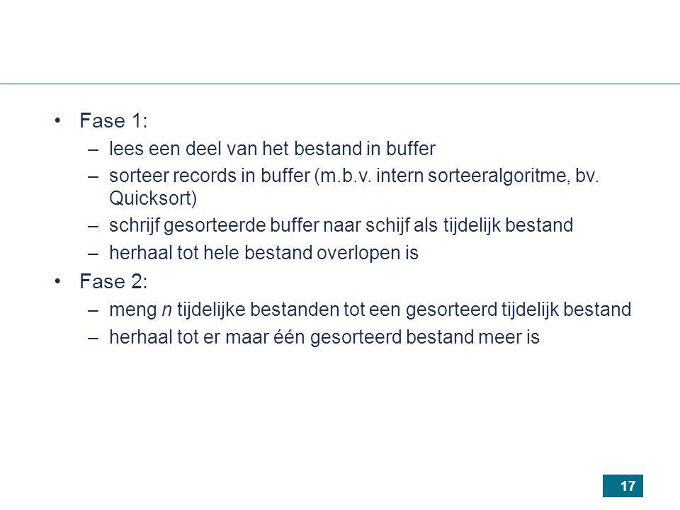 17 Fase 1: –lees een deel van het bestand in buffer –sorteer records in buffer (m.b.v.
