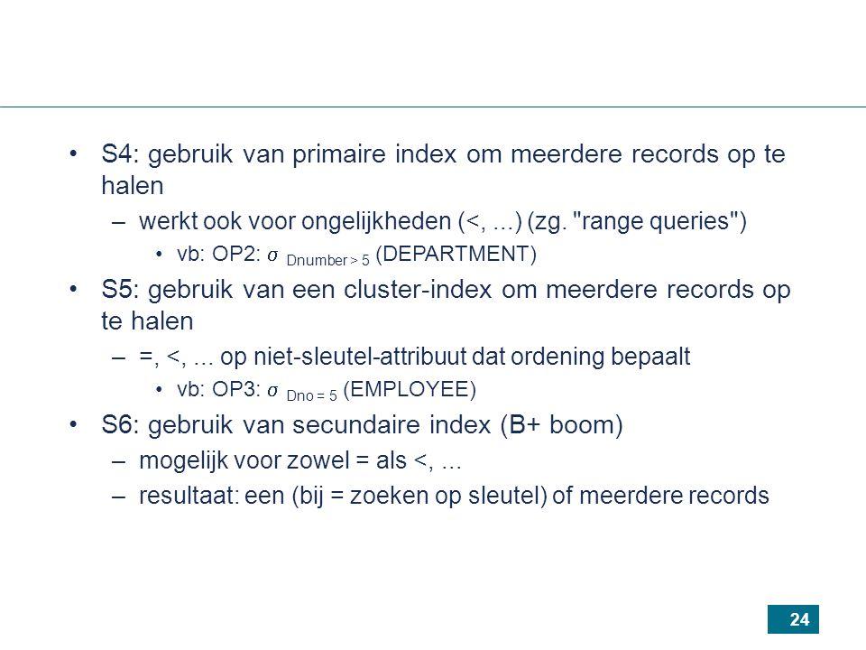 24 S4: gebruik van primaire index om meerdere records op te halen –werkt ook voor ongelijkheden (<,...) (zg.