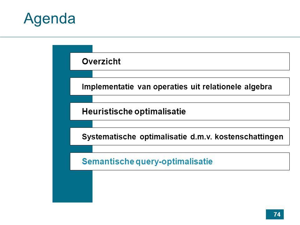 74 Agenda Overzicht Implementatie van operaties uit relationele algebra Heuristische optimalisatie Systematische optimalisatie d.m.v.