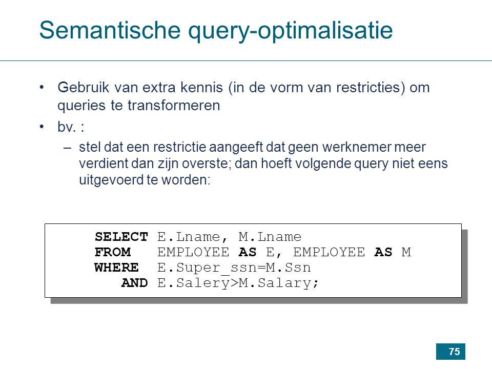 75 Gebruik van extra kennis (in de vorm van restricties) om queries te transformeren bv.