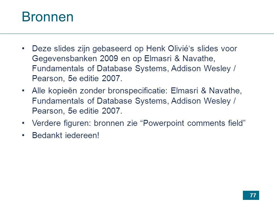 77 Bronnen Deze slides zijn gebaseerd op Henk Olivié's slides voor Gegevensbanken 2009 en op Elmasri & Navathe, Fundamentals of Database Systems, Addison Wesley / Pearson, 5e editie 2007.