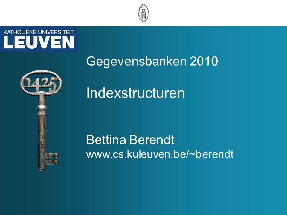 Gegevensbanken 2010 Indexstructuren Bettina Berendt www.cs.kuleuven.be/~berendt