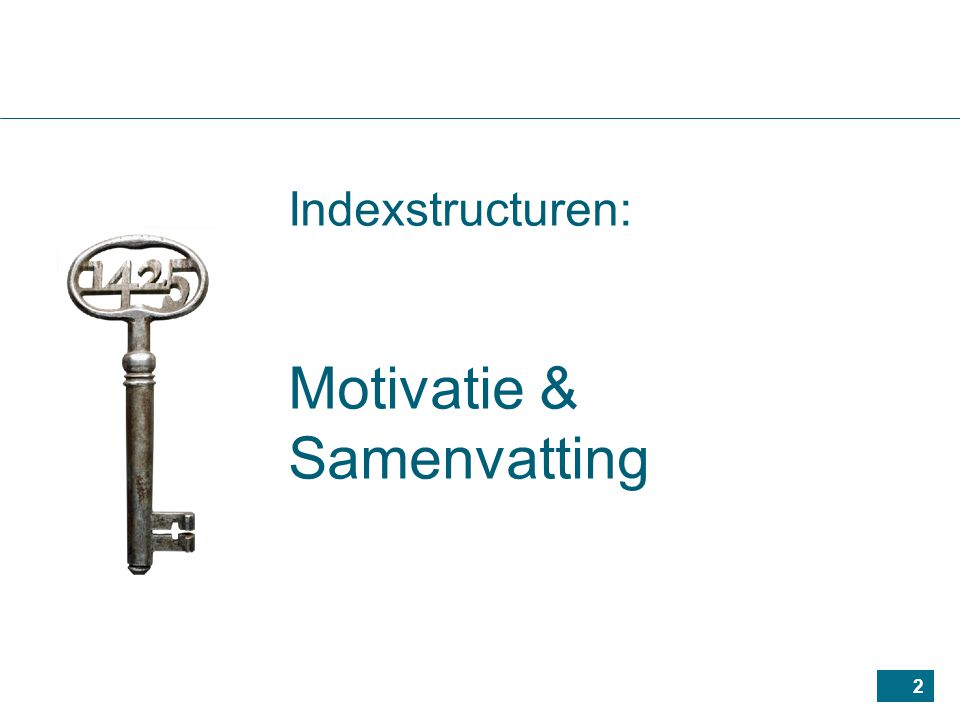 2 Indexstructuren: Motivatie & Samenvatting