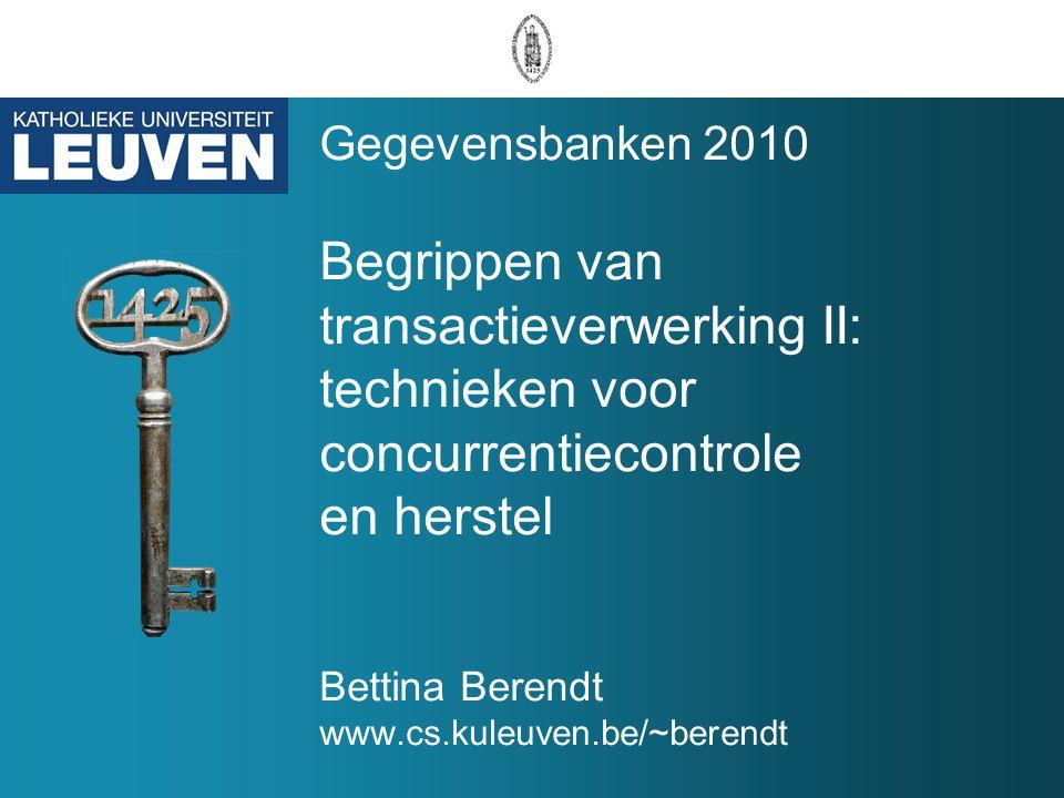 Gegevensbanken 2010 Begrippen van transactieverwerking II: technieken voor concurrentiecontrole en herstel Bettina Berendt www.cs.kuleuven.be/~berendt
