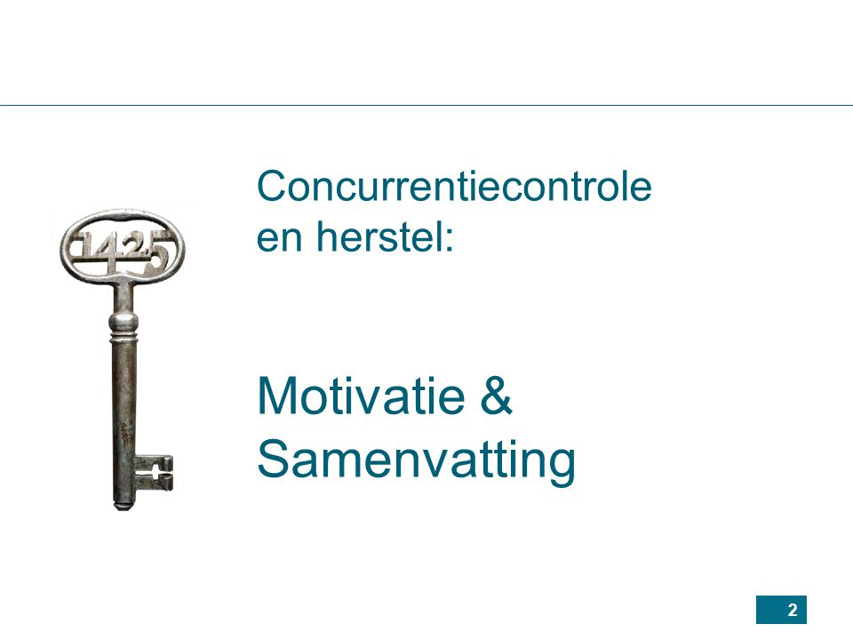 2 Concurrentiecontrole en herstel: Motivatie & Samenvatting