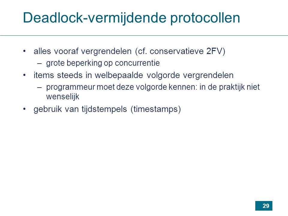 29 Deadlock-vermijdende protocollen alles vooraf vergrendelen (cf.
