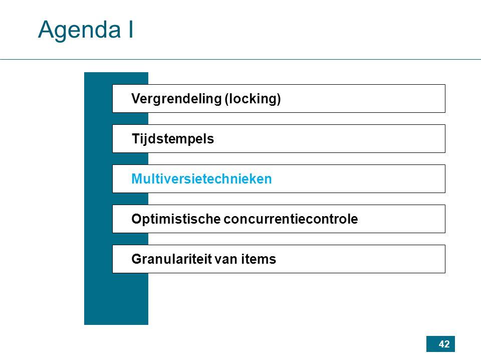 42 Agenda I Vergrendeling (locking) Tijdstempels Multiversietechnieken Optimistische concurrentiecontrole Granulariteit van items