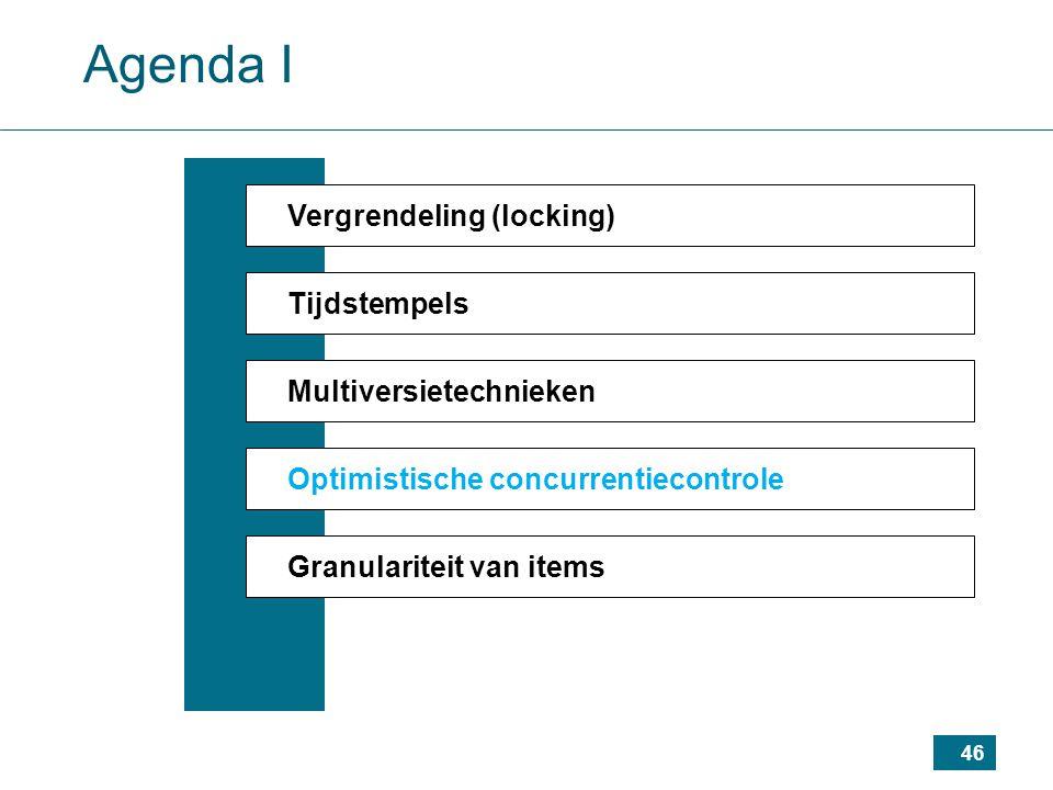 46 Agenda I Vergrendeling (locking) Tijdstempels Multiversietechnieken Optimistische concurrentiecontrole Granulariteit van items