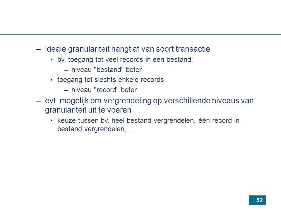 52 –ideale granulariteit hangt af van soort transactie bv.
