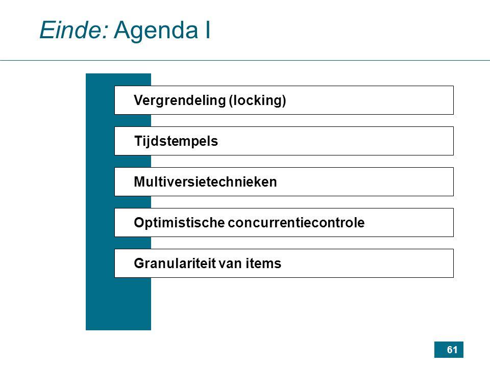 61 Einde: Agenda I Vergrendeling (locking) Tijdstempels Multiversietechnieken Optimistische concurrentiecontrole Granulariteit van items